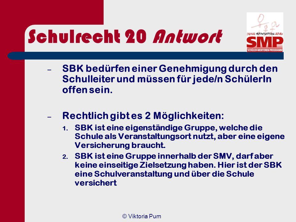 © Viktoria Pum Schulrecht 20 Welchen rechtlichen Status hat ein SBK? a)a)SBK´s sind eigenständige Gruppen b)b)SBK geht nur mit Lehrer c)c)SBK versteht