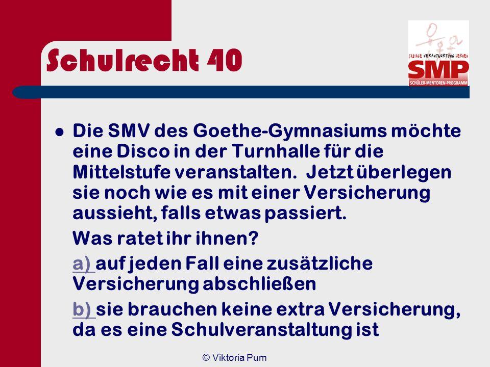 © Viktoria Pum Schulrecht 20 Antwort – SBK bedürfen einer Genehmigung durch den Schulleiter und müssen für jede/n SchülerIn offen sein. – Rechtlich gi