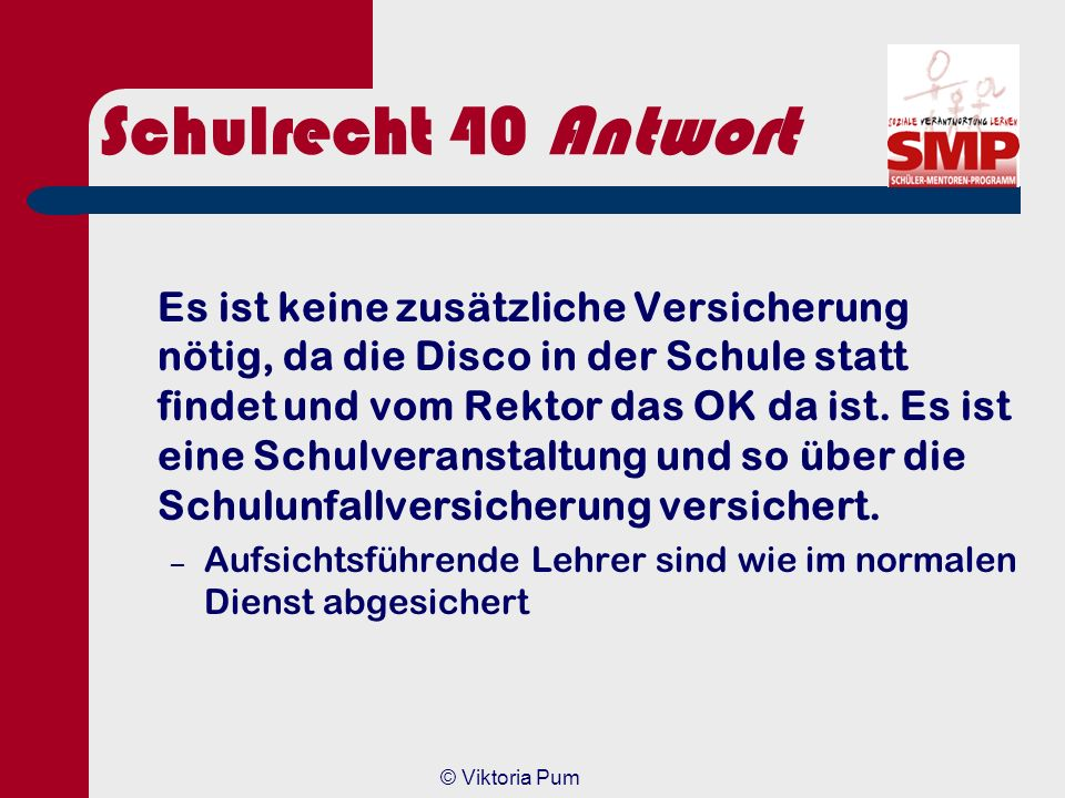 © Viktoria Pum Schulrecht 40 Die SMV des Goethe-Gymnasiums möchte eine Disco in der Turnhalle für die Mittelstufe veranstalten. Jetzt überlegen sie no