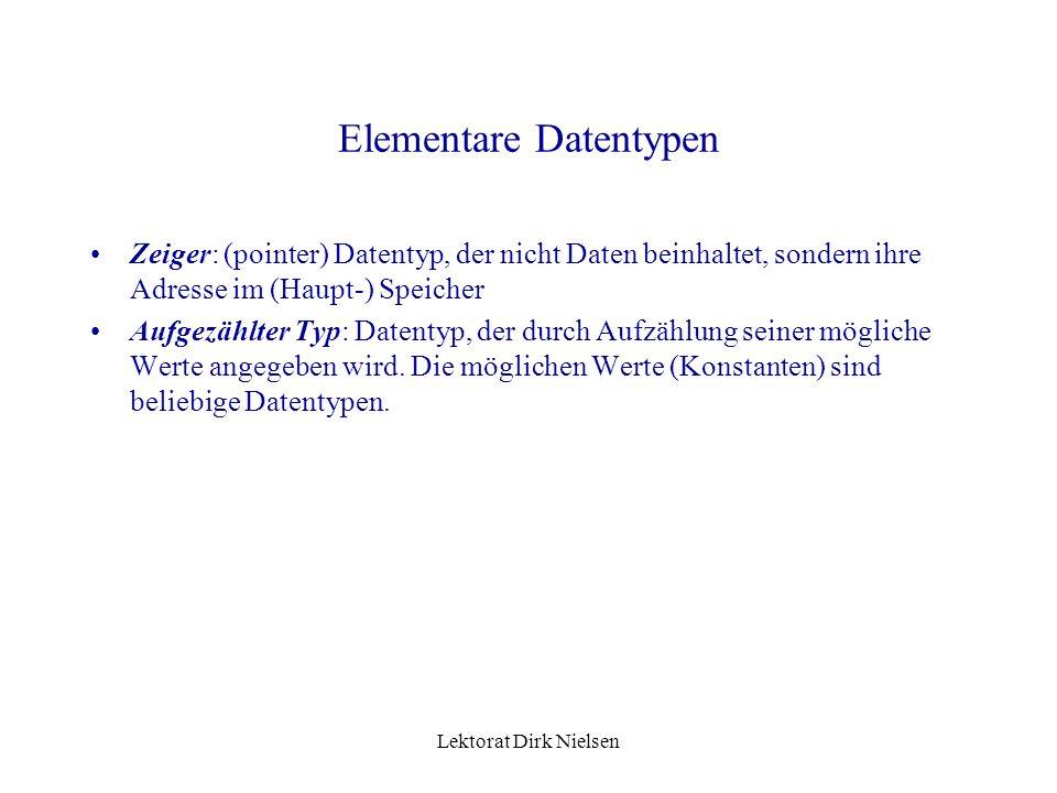 Lektorat Dirk Nielsen Elementare Datentypen Ganze Zahlen: die Menge der ganzen Zahlen Reelle Zahlen: rationelle Zahlen in Binärzahlensystem Logische W
