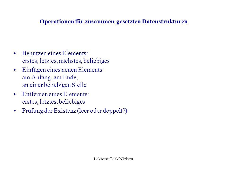 Lektorat Dirk Nielsen Zusammengesetzte Datenstrukturen Aus abstrakten Datenstrukturen vom gleichen Typ können zusammengesetzte Datenbestände aufgebaut