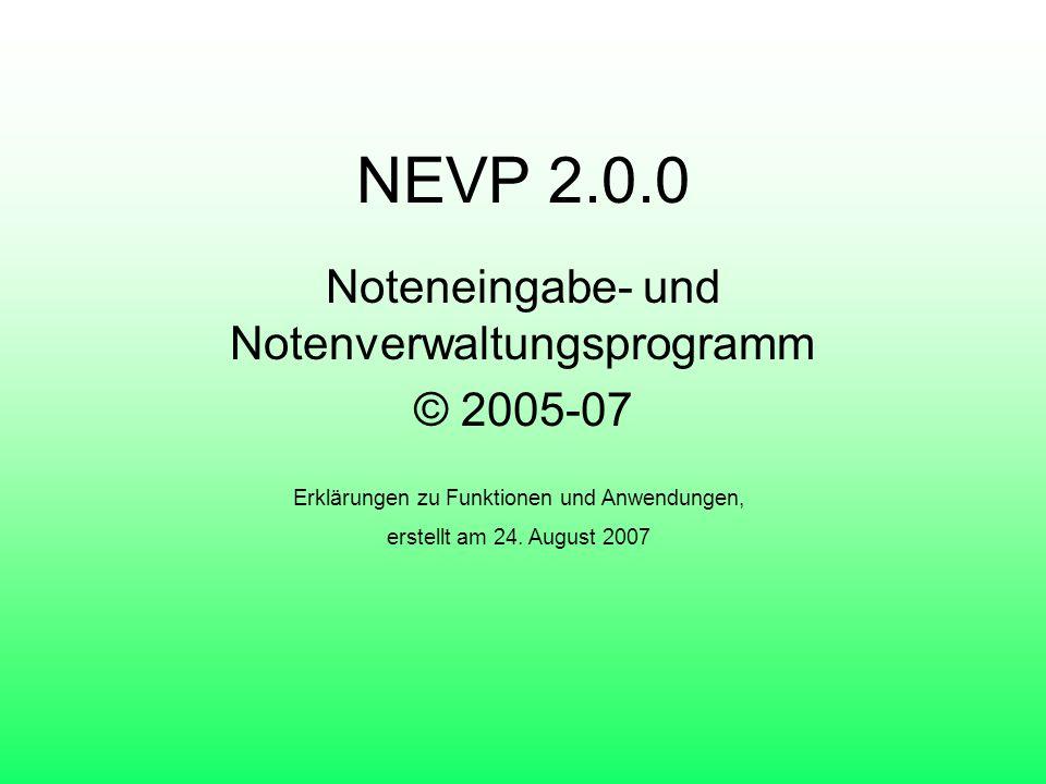 NEVP 2.0.0 Noteneingabe- und Notenverwaltungsprogramm © 2005-07 Erklärungen zu Funktionen und Anwendungen, erstellt am 24. August 2007