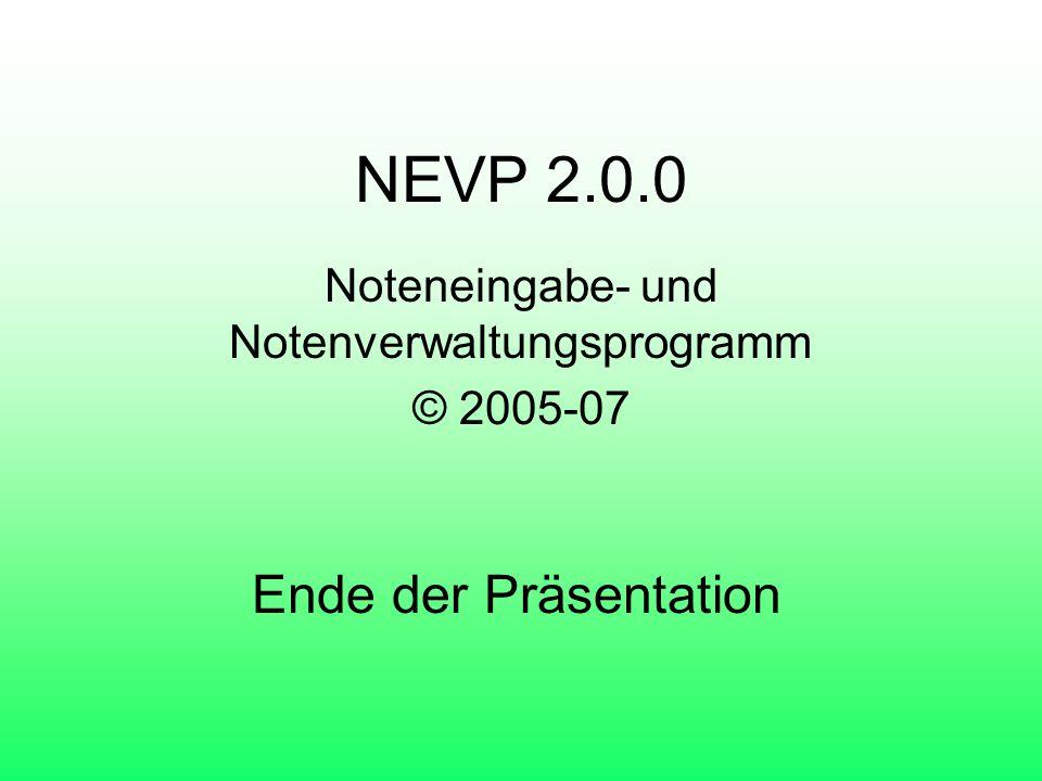 NEVP 2.0.0 Noteneingabe- und Notenverwaltungsprogramm © 2005-07 Ende der Präsentation