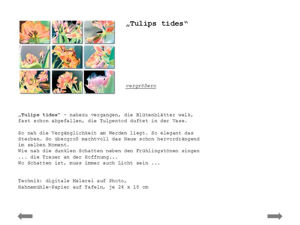 Ute Elisabeth Herwig – Tulips tides Tulips tides - nahezu vergangen, die Blütenblätter welk, fast schon abgefallen, die Tulpentod duftet in der Vase.