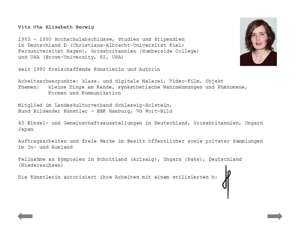 Ute Elisabeth Herwig – Vita Vita Ute Elisabeth Herwig 1983 - 1990 Hochschulabschlüsse, Studien und Stipendien in Deutschland D (Christians-Albrecht-Un
