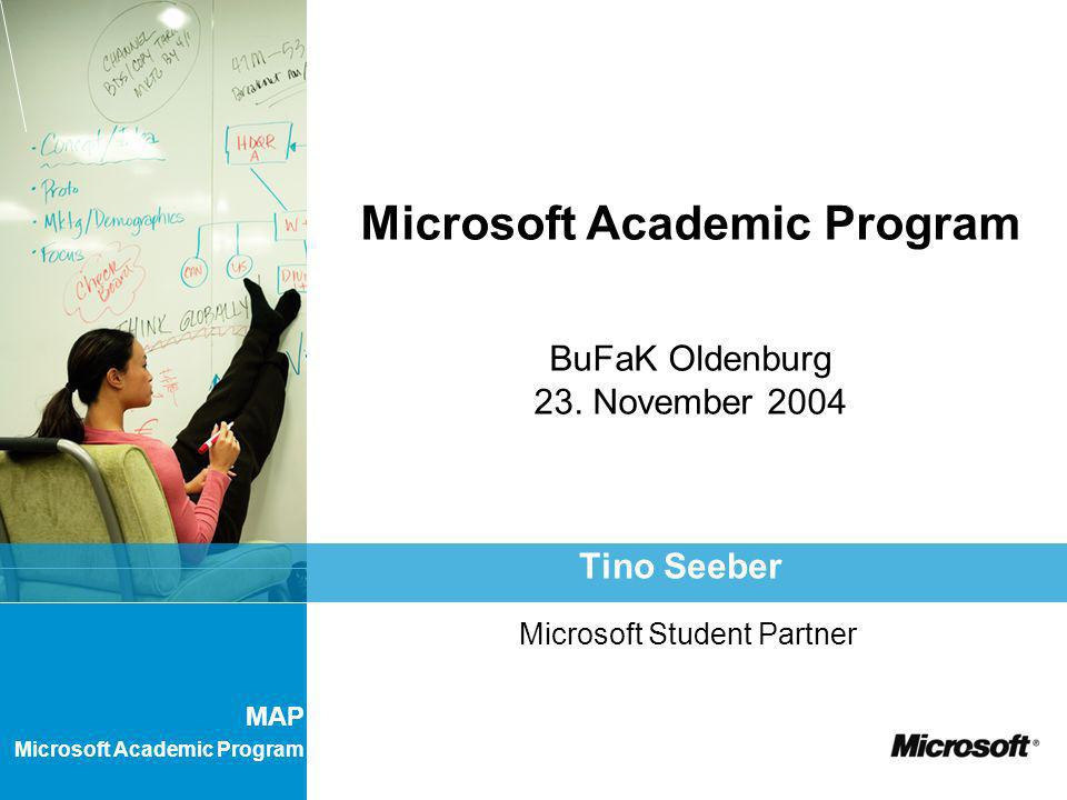MAP Microsoft Academic Program Microsoft Academic Program BuFaK Oldenburg 23. November 2004 Tino Seeber Microsoft Student Partner