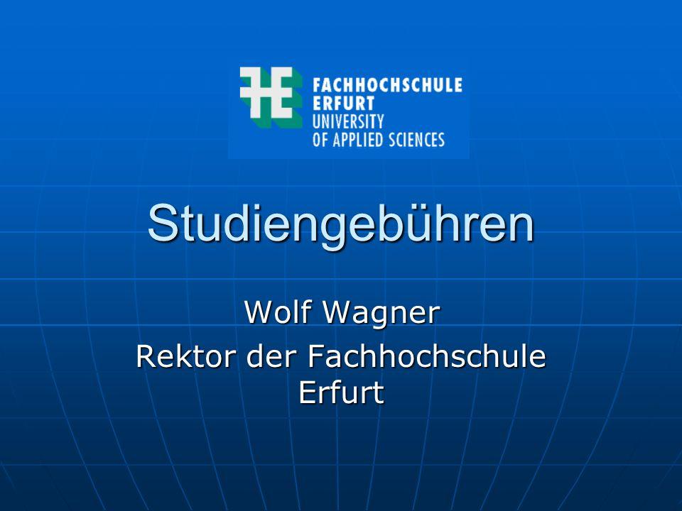Studiengebühren Wolf Wagner Rektor der Fachhochschule Erfurt