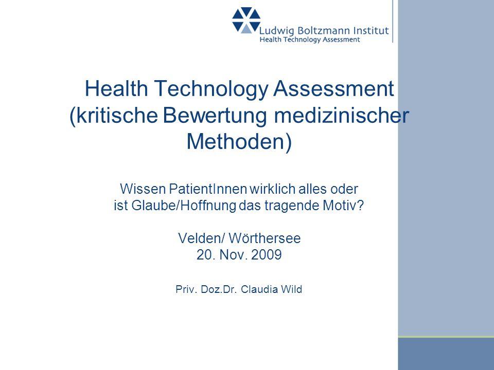 Health Technology Assessment (kritische Bewertung medizinischer Methoden) Wissen PatientInnen wirklich alles oder ist Glaube/Hoffnung das tragende Mot