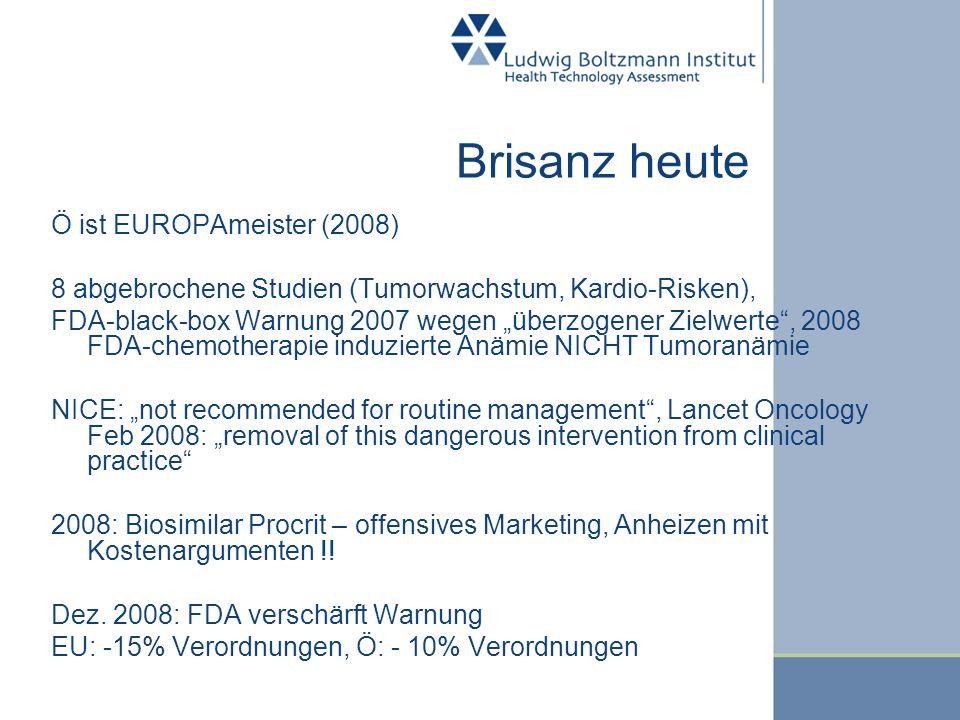 Brisanz heute Ö ist EUROPAmeister (2008) 8 abgebrochene Studien (Tumorwachstum, Kardio-Risken), FDA-black-box Warnung 2007 wegen überzogener Zielwerte