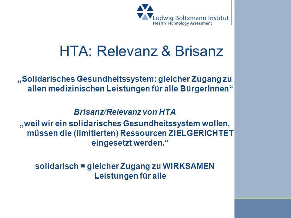 HTA: Relevanz & Brisanz Solidarisches Gesundheitssystem: gleicher Zugang zu allen medizinischen Leistungen für alle BürgerInnen Brisanz/Relevanz von H