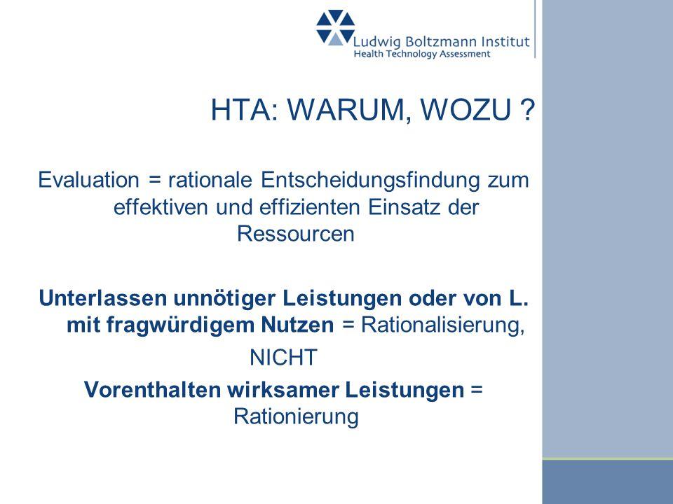 HTA: WARUM, WOZU ? Evaluation = rationale Entscheidungsfindung zum effektiven und effizienten Einsatz der Ressourcen Unterlassen unnötiger Leistungen