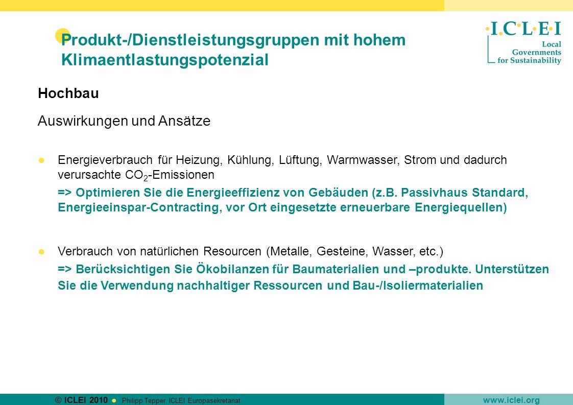 © ICLEI 2010 www.iclei.org Philipp Tepper, ICLEI Europasekretariat Produkt-/Dienstleistungsgruppen mit hohem Klimaentlastungspotenzial Hochbau Auswirk