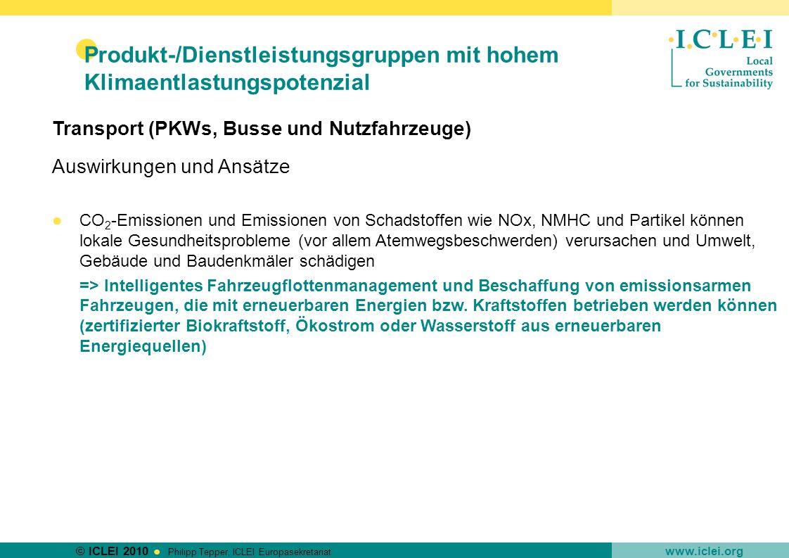 © ICLEI 2010 www.iclei.org Philipp Tepper, ICLEI Europasekretariat Produkt-/Dienstleistungsgruppen mit hohem Klimaentlastungspotenzial Transport (PKWs