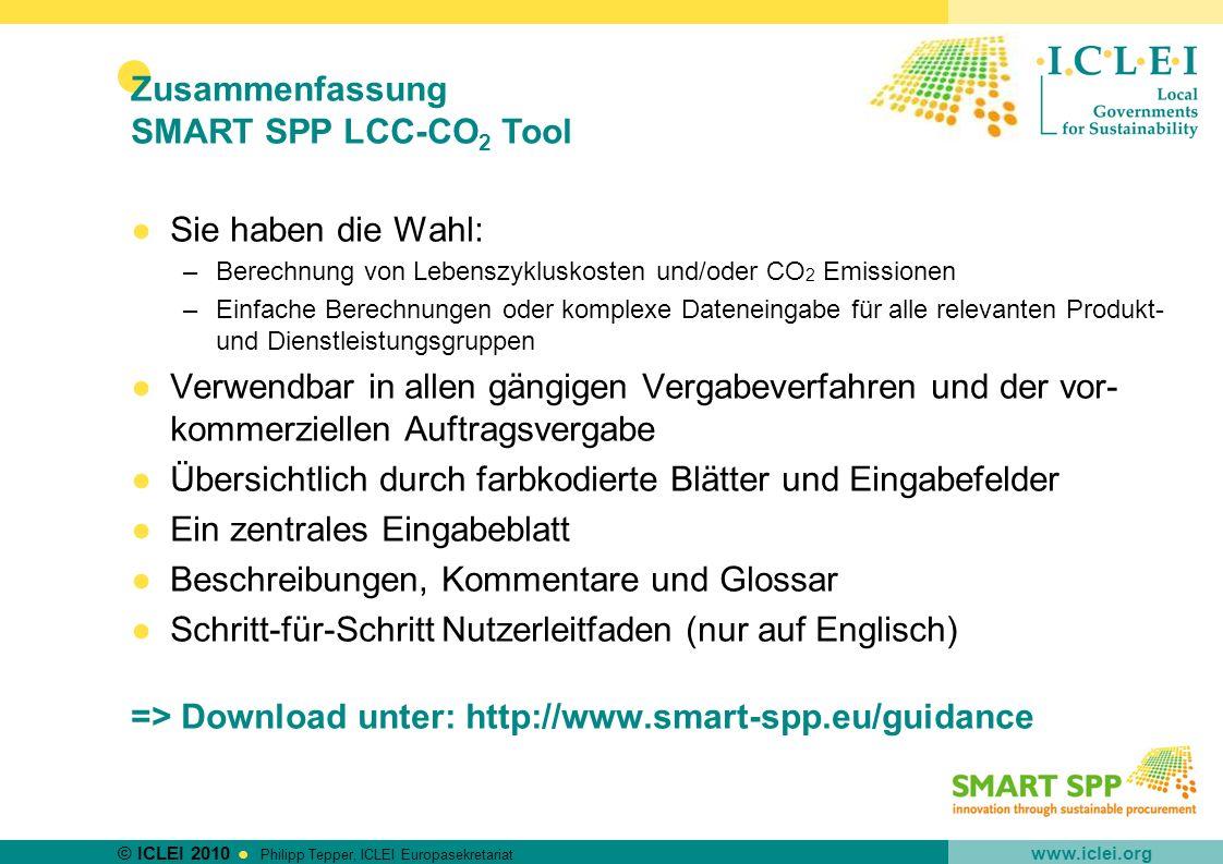 © ICLEI 2010 www.iclei.org Philipp Tepper, ICLEI Europasekretariat Sie haben die Wahl: –Berechnung von Lebenszykluskosten und/oder CO 2 Emissionen –Ei