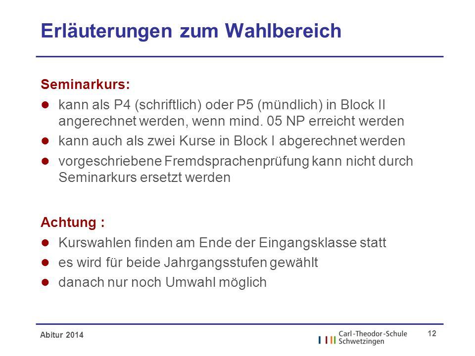 Abitur 2014 12 Erläuterungen zum Wahlbereich Seminarkurs: l kann als P4 (schriftlich) oder P5 (mündlich) in Block II angerechnet werden, wenn mind. 05