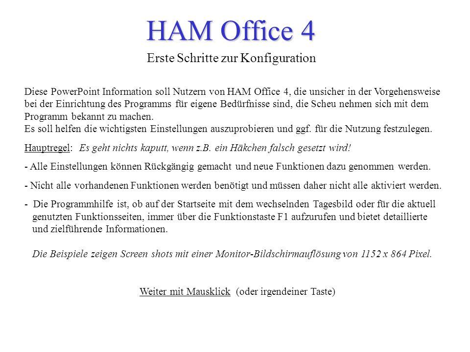 HAM Office 4 Erste Schritte zur Konfiguration Diese PowerPoint Information soll Nutzern von HAM Office 4, die unsicher in der Vorgehensweise bei der E