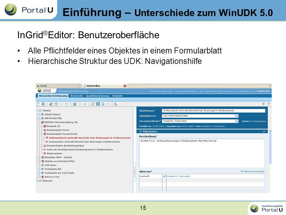 15 InGrid ® Editor: Benutzeroberfläche Alle Pflichtfelder eines Objektes in einem Formularblatt Hierarchische Struktur des UDK: Navigationshilfe Einfü