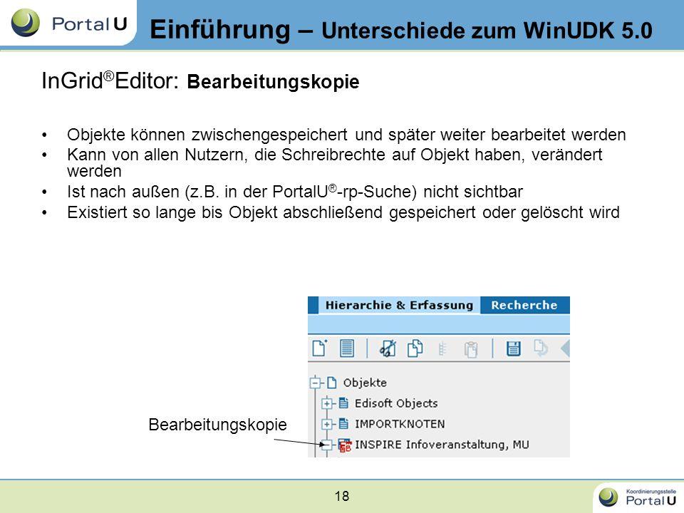 18 InGrid ® Editor: Bearbeitungskopie Objekte können zwischengespeichert und später weiter bearbeitet werden Kann von allen Nutzern, die Schreibrechte