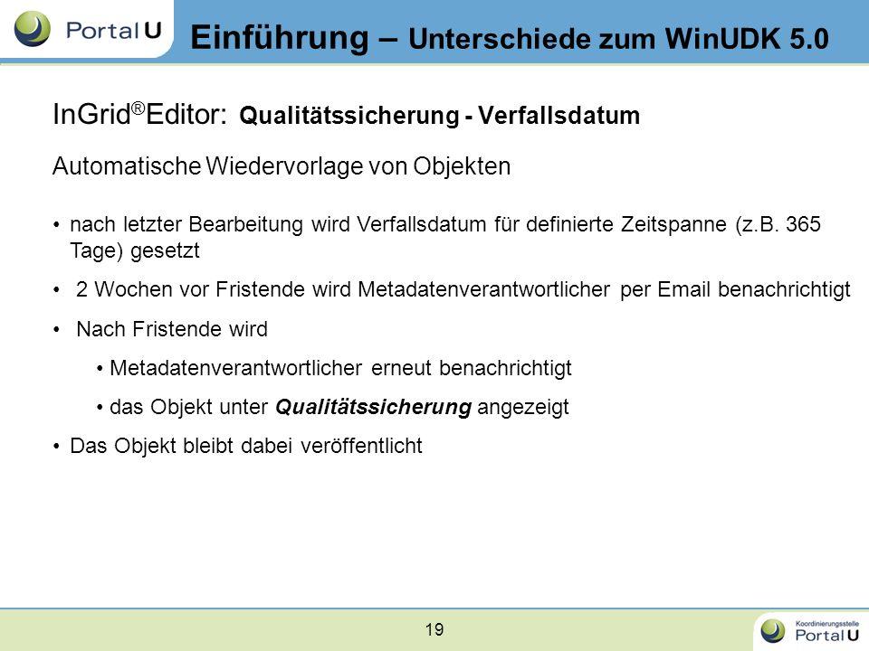 19 Einführung – Unterschiede zum WinUDK 5.0 InGrid ® Editor: Qualitätssicherung - Verfallsdatum Automatische Wiedervorlage von Objekten nach letzter B