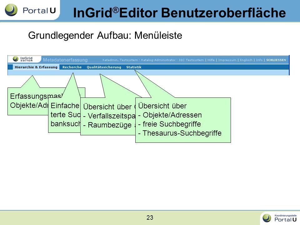 23 InGrid ® Editor Benutzeroberfläche Grundlegender Aufbau: Menüleiste Erfassungsmaske für Objekte/Adressen Einfache und erwei- terte Suche & Daten- b