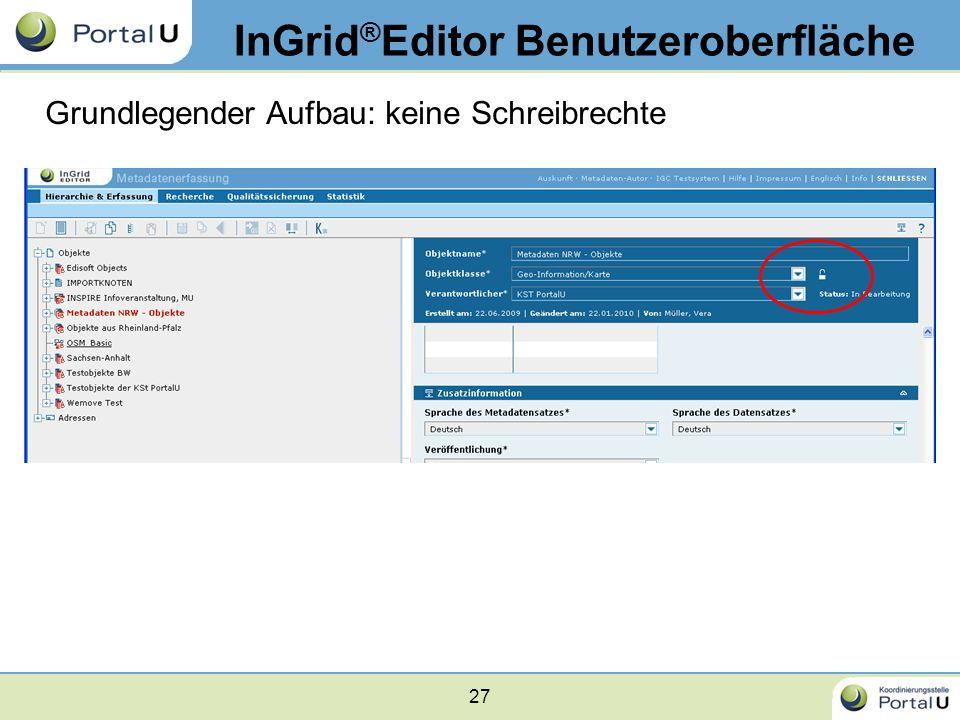 27 InGrid ® Editor Benutzeroberfläche Grundlegender Aufbau: keine Schreibrechte