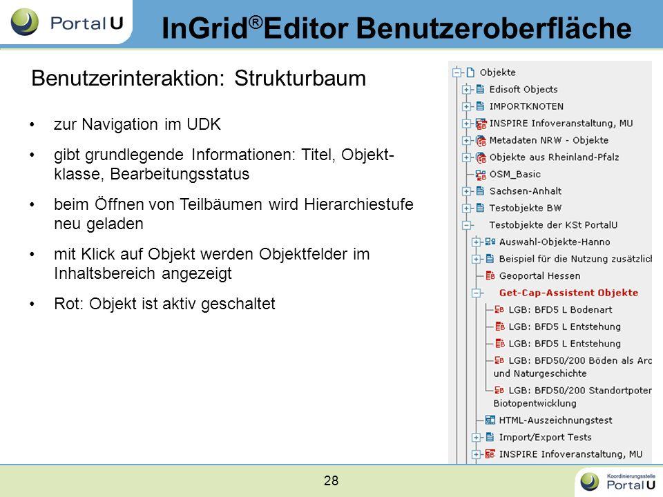 28 InGrid ® Editor Benutzeroberfläche Benutzerinteraktion: Strukturbaum zur Navigation im UDK gibt grundlegende Informationen: Titel, Objekt- klasse,