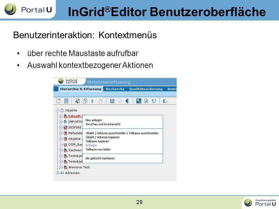 29 InGrid ® Editor Benutzeroberfläche Benutzerinteraktion: Kontextmenüs über rechte Maustaste aufrufbar Auswahl kontextbezogener Aktionen