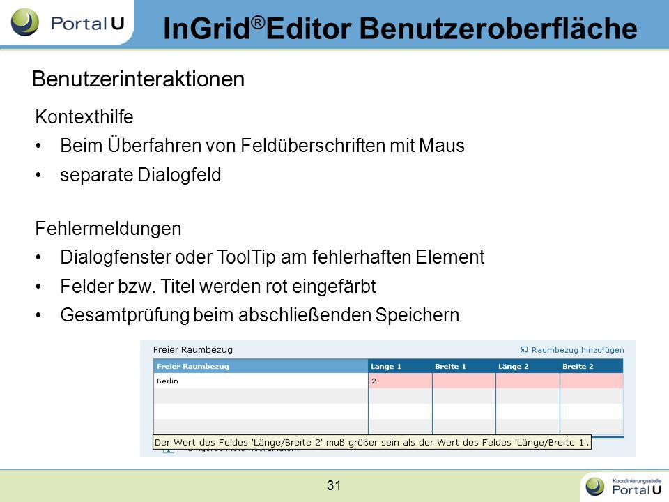 31 InGrid ® Editor Benutzeroberfläche Benutzerinteraktionen Kontexthilfe Beim Überfahren von Feldüberschriften mit Maus separate Dialogfeld Fehlermeld