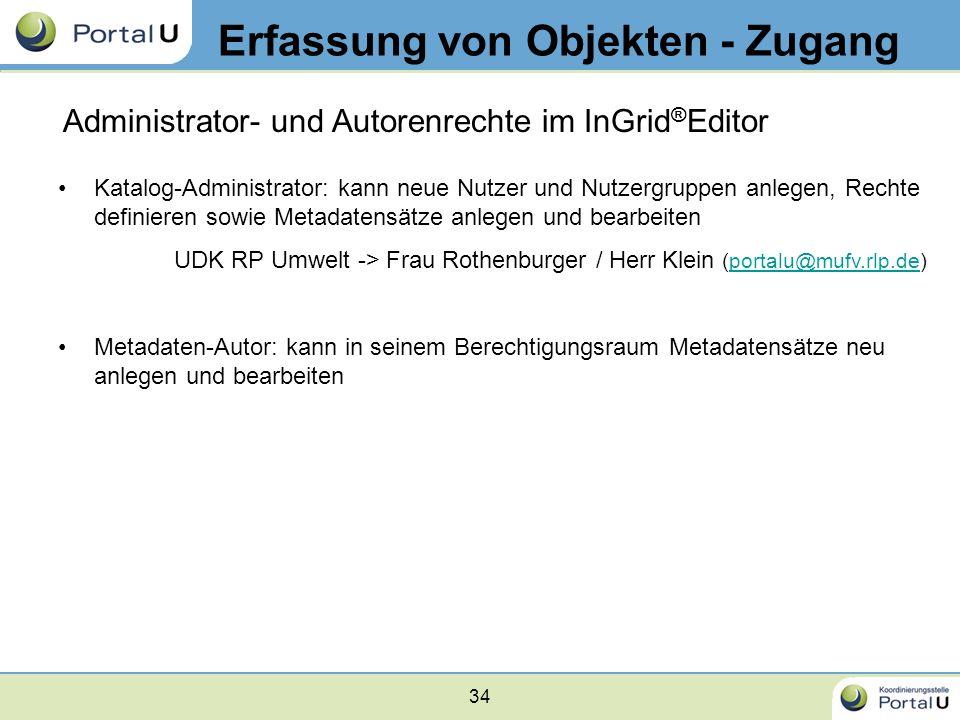 34 Erfassung von Objekten - Zugang Administrator- und Autorenrechte im InGrid ® Editor Katalog-Administrator: kann neue Nutzer und Nutzergruppen anleg
