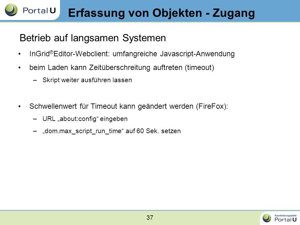 37 Betrieb auf langsamen Systemen InGrid ® Editor-Webclient: umfangreiche Javascript-Anwendung beim Laden kann Zeitüberschreitung auftreten (timeout)