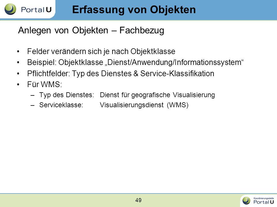 49 Felder verändern sich je nach Objektklasse Beispiel: Objektklasse Dienst/Anwendung/Informationssystem Pflichtfelder: Typ des Dienstes & Service-Kla