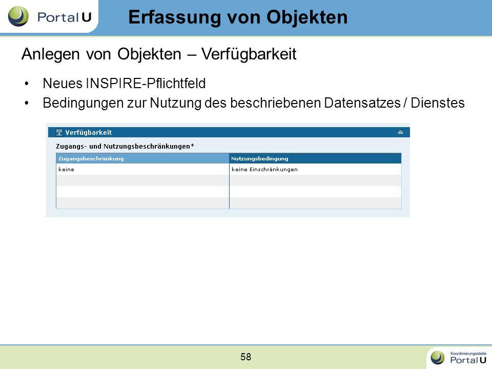 58 Erfassung von Objekten Anlegen von Objekten – Verfügbarkeit Neues INSPIRE-Pflichtfeld Bedingungen zur Nutzung des beschriebenen Datensatzes / Diens