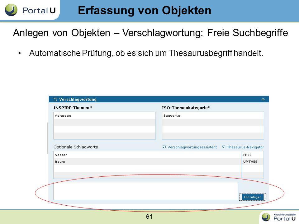 61 Automatische Prüfung, ob es sich um Thesaurusbegriff handelt. Erfassung von Objekten Anlegen von Objekten – Verschlagwortung: Freie Suchbegriffe