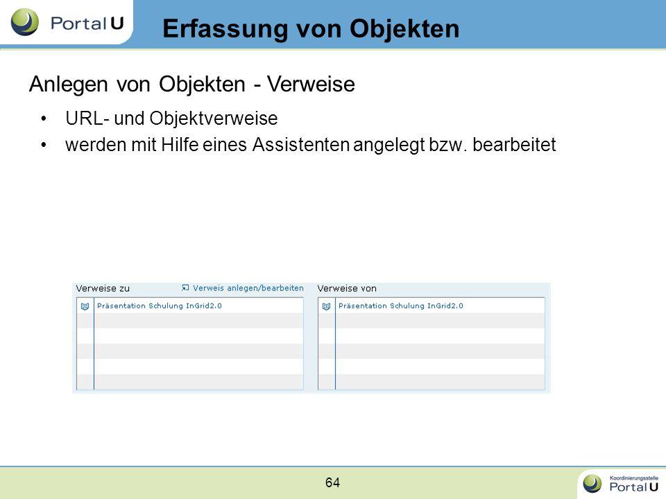 64 URL- und Objektverweise werden mit Hilfe eines Assistenten angelegt bzw. bearbeitet Erfassung von Objekten Anlegen von Objekten - Verweise