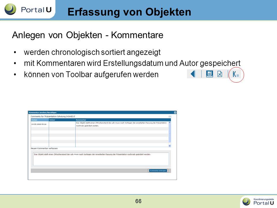 66 Erfassung von Objekten werden chronologisch sortiert angezeigt mit Kommentaren wird Erstellungsdatum und Autor gespeichert können von Toolbar aufge