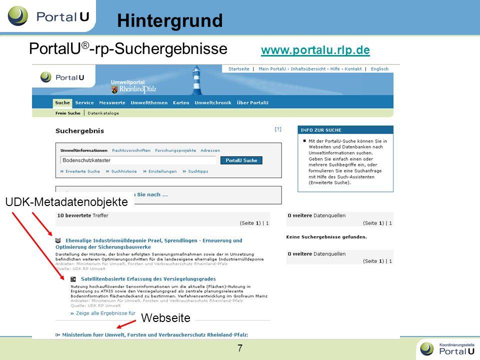 7 PortalU ® -rp-Suchergebnisse Webseite Hintergrund www.portalu.rlp.de UDK-Metadatenobjekte
