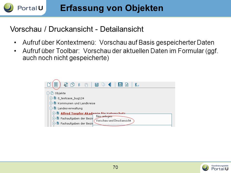 70 Aufruf über Kontextmenü: Vorschau auf Basis gespeicherter Daten Aufruf über Toolbar: Vorschau der aktuellen Daten im Formular (ggf. auch noch nicht
