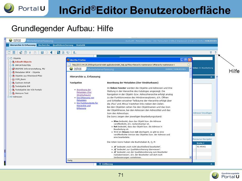71 InGrid ® Editor Benutzeroberfläche Grundlegender Aufbau: Hilfe Hilfe
