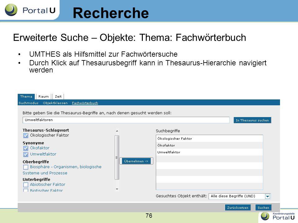 76 UMTHES als Hilfsmittel zur Fachwörtersuche Durch Klick auf Thesaurusbegriff kann in Thesaurus-Hierarchie navigiert werden Recherche Erweiterte Such