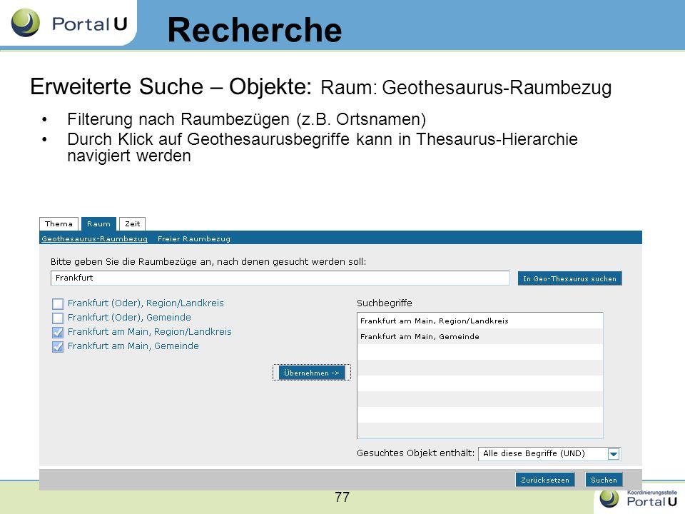 77 Filterung nach Raumbezügen (z.B. Ortsnamen) Durch Klick auf Geothesaurusbegriffe kann in Thesaurus-Hierarchie navigiert werden Recherche Erweiterte