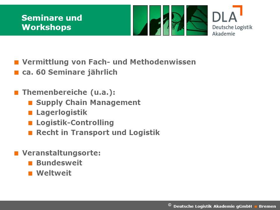 Seminare und Workshops Vermittlung von Fach- und Methodenwissen ca. 60 Seminare jährlich Themenbereiche (u.a.): Supply Chain Management Lagerlogistik