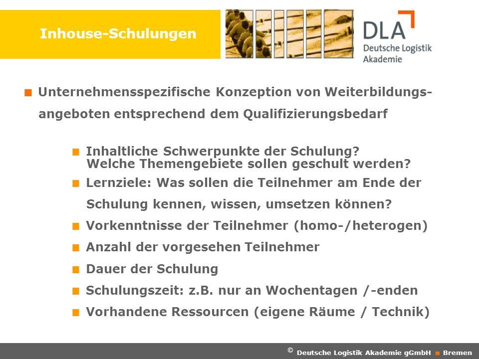 © Deutsche Logistik Akademie gGmbH Bremen Inhouse-Schulungen Unternehmensspezifische Konzeption von Weiterbildungs- angeboten entsprechend dem Qualifi
