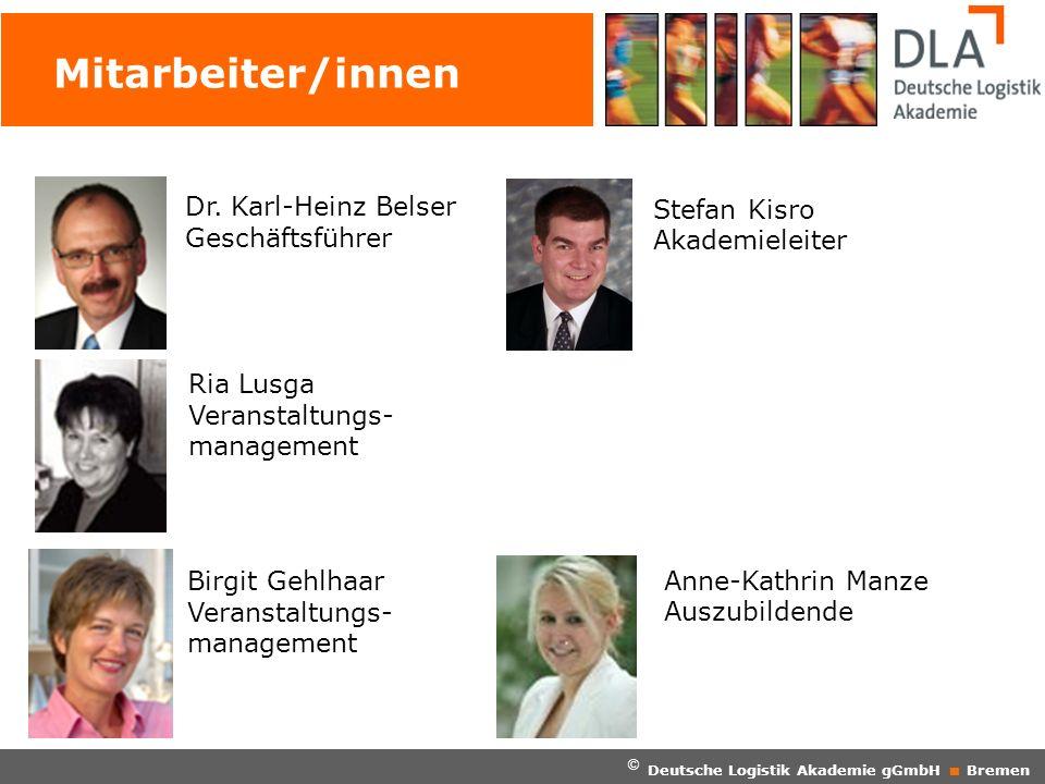 © Deutsche Logistik Akademie gGmbH Bremen Mitarbeiter/innen Dr. Karl-Heinz Belser Geschäftsführer Stefan Kisro Akademieleiter Ria Lusga Veranstaltungs