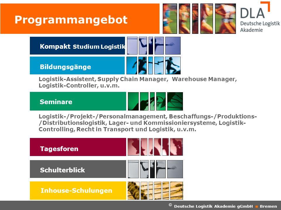 © Deutsche Logistik Akademie gGmbH Bremen Programmangebot Kompakt Studium Logistik Bildungsgänge Logistik-Assistent, Supply Chain Manager, Warehouse M