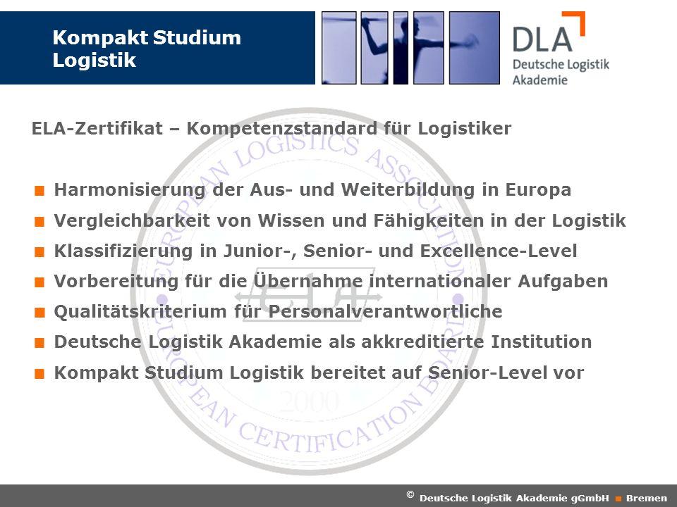 Kompakt Studium Logistik ELA-Zertifikat – Kompetenzstandard für Logistiker © Deutsche Logistik Akademie gGmbH Bremen Harmonisierung der Aus- und Weite
