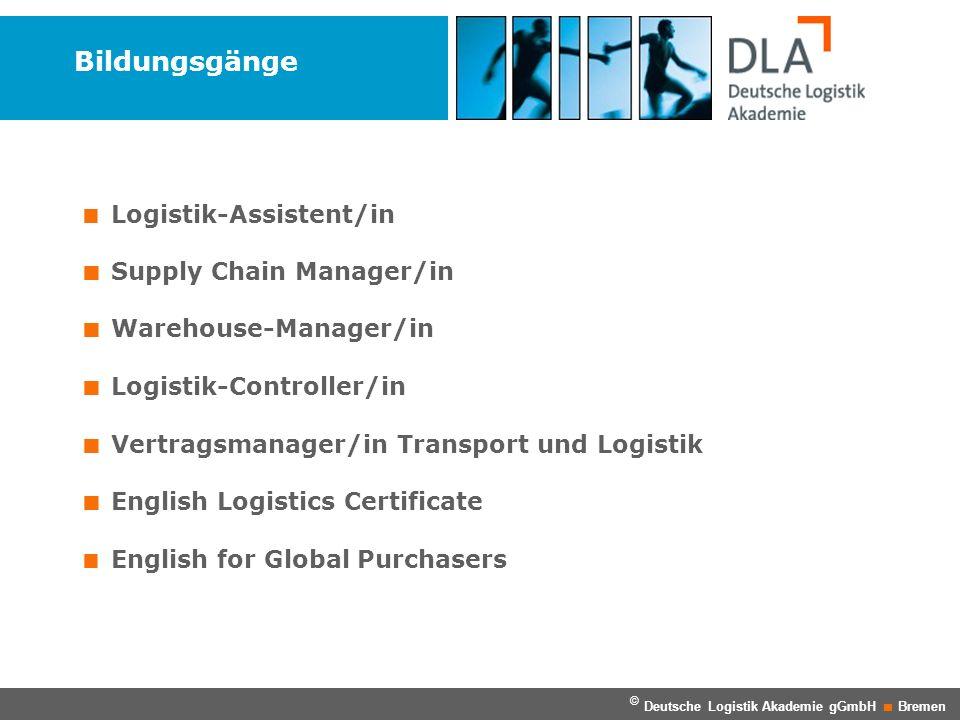 Bildungsgänge © Deutsche Logistik Akademie gGmbH Bremen Logistik-Assistent/in Supply Chain Manager/in Warehouse-Manager/in Logistik-Controller/in Vert