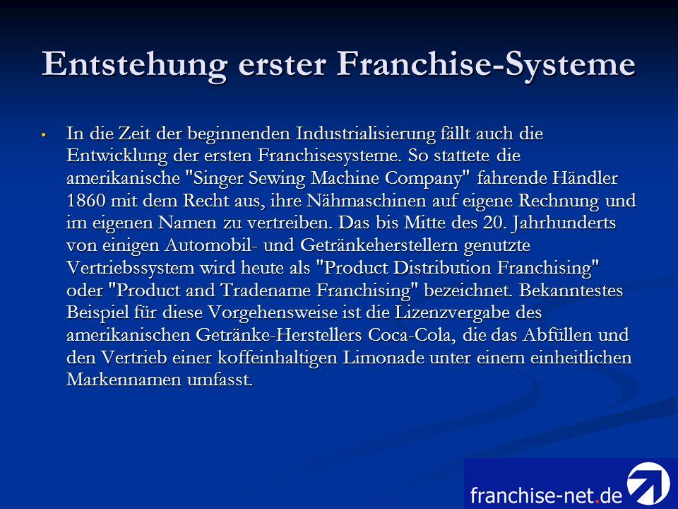 Entstehung erster Franchise-Systeme In die Zeit der beginnenden Industrialisierung fällt auch die Entwicklung der ersten Franchisesysteme. So stattete