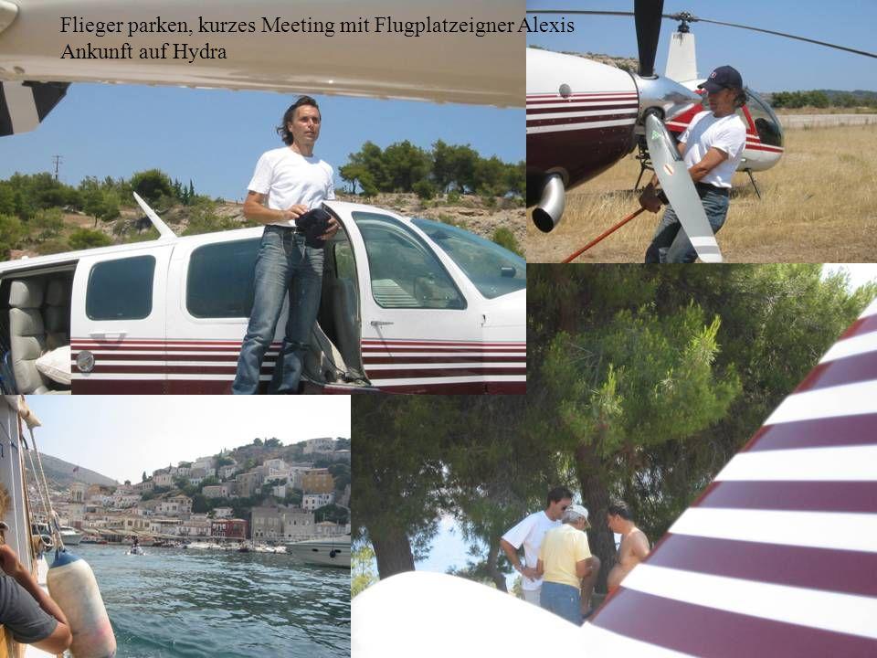 Flieger parken, kurzes Meeting mit Flugplatzeigner Alexis Ankunft auf Hydra