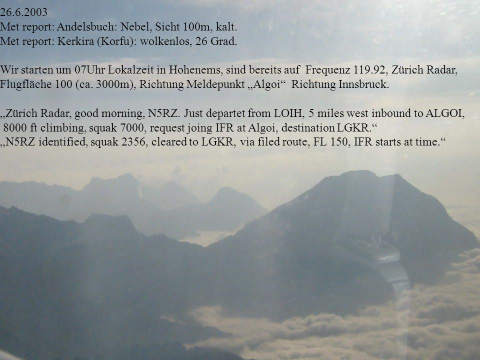 26.6.2003 Met report: Andelsbuch: Nebel, Sicht 100m, kalt.
