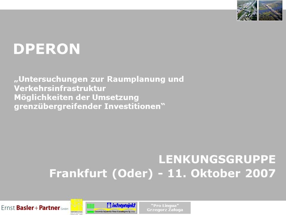 DPERON Untersuchungen zur Raumplanung und Verkehrsinfrastruktur Möglichkeiten der Umsetzung grenzübergreifender Investitionen LENKUNGSGRUPPE Frankfurt